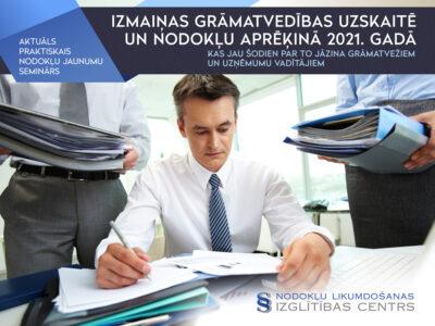 Izmaiņas grāmatvedības uzskaitē un nodokļu aprēķinā 2021. gadā