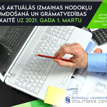 Visas aktuālās izmaiņas nodokļu likumdošanā un grāmatvedības uzskaitē
